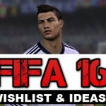FIFA 16 Wishlist & Top 20 Great Ideas to Improve The Game