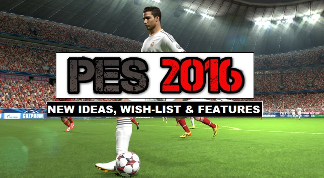 PES 2016 Wish List new Ideas