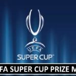 UEFA Super Cup 2018 Prize Money (Revealed)